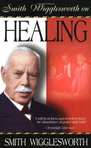 Smith wigglesworth article on healing -I am the Lord that healeth thee