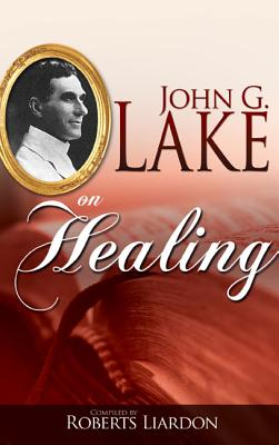 The healing ministry of John G. Lake (free)